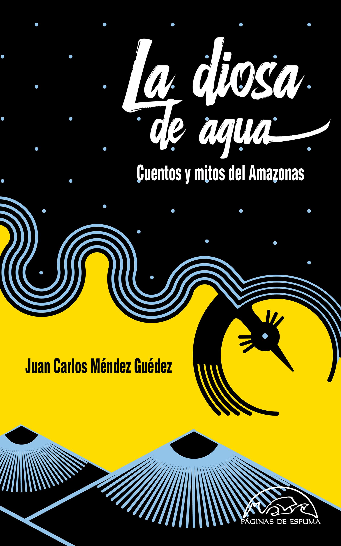 La Diosa De Agua Cuentos Y Mitos Del Amazonas Editorial Páginas De Espuma